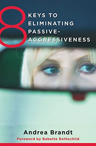 8 Keys to Eliminating Passive-Aggressiveness: Strategies for Transforming Your Relationships for Greater Authenticity and Joy (8 Keys to Mental Health) von W W NORTON & CO
