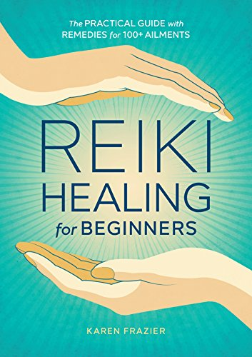 Reiki Healing for Beginners: The Practical Guide with Remedies for 100+ Ailments von ALTHEA PR