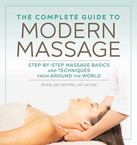 The Complete Guide to Modern Massage: Step-By-Step Massage Basics and Techniques from Around the World von ALTHEA PR