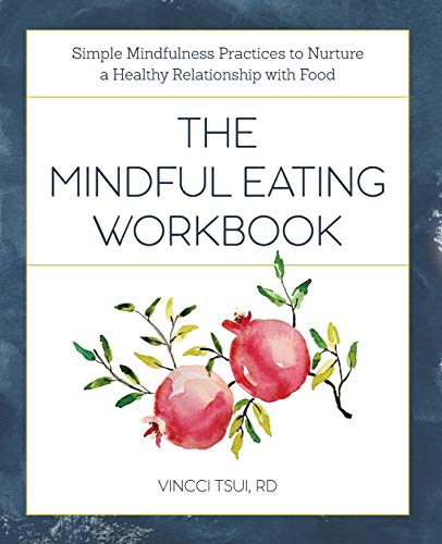 The Mindful Eating Workbook: Simple Mindfulness Practices to Nurture a Healthy Relationship with Food von ALTHEA PR