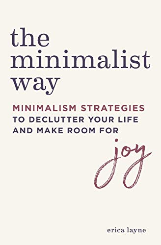 The Minimalist Way: Minimalism Strategies to Declutter Your Life and Make Room for Joy von ALTHEA PR