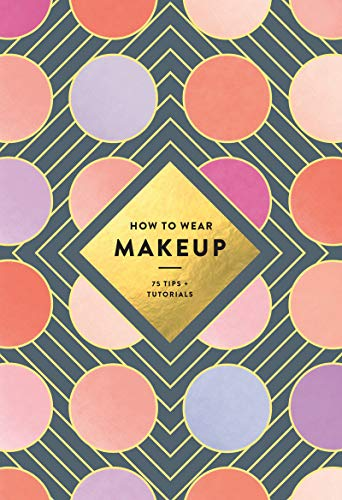 How to Wear Makeup: 75 Tips + Tutorials von Abrams & Chronicle Books