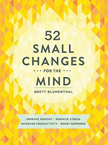 52 Small Changes for the Mind: Improve Memory * Minimize Stress * Increase Productivity * Boost Happiness von Chronicle Books