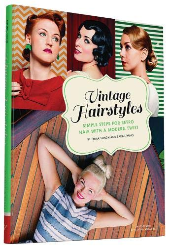 Vintage Hairstyles: Simple Steps for Retro Hair with a Modern Twist von Abrams & Chronicle Books
