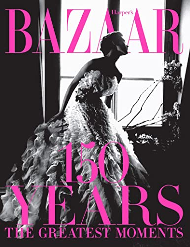 Harper's Bazaar: 150 Years: The Greatest Moments von Abrams & Chronicle