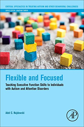 Flexible and Focused: Teaching Executive Function Skills to Individuals with Autism and Attention Disorders (Critical Specialties in Treating Autism and other Behavioral Challenges) von Academic Press