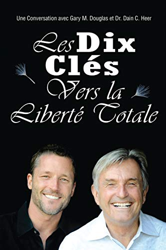 Les Dix Cle´s Vers La Liberte´ Totale - Ten Keys To Total Freedom French von Access Consciousness Publishing Company