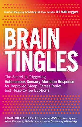 Brain Tingles: The Secret to Triggering Autonomous Sensory Meridian Response for Improved Sleep, Stress Relief, and Head-to-Toe Euphoria von Adams Media