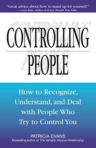 Controlling People: How To Recognize, Understand, And Deal With People Who Try To Control You von Adams Media