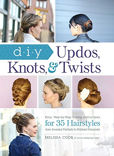 DIY Updos, Knots, and Twists: Easy, Step-by-Step Styling Instructions for 35 Hair Styles - from Inverted Fishtails to Polished Ponytails! von Adams Media