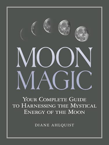 Moon Magic: Your Complete Guide to Harnessing the Mystical Energy of the Moon von Adams Media