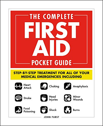 The Complete First Aid Pocket Guide: Step-by-Step Treatment for All of Your Medical Emergencies Including  • Heart Attack  • Stroke • Food Poisoning ... • Shock • Anaphylaxis • Minor Wounds  • Burns von Adams Media