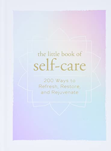 The Little Book of Self-Care: 200 Ways to Refresh, Restore, and Rejuvenate (Little Books) von Adams Media