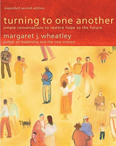 Turning to One Another: Simple Conversations to Restore Hope to the Future von Berrett-Koehler Publishers