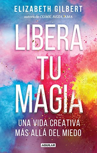 Libera tu magia / Big Magic von Aguilar