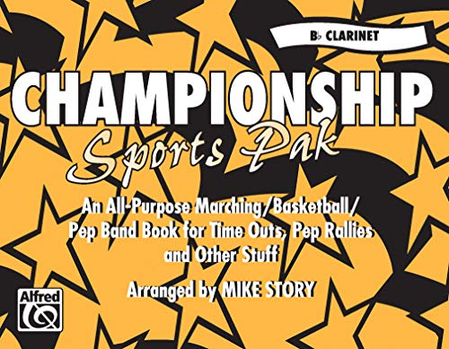 Championship Sports Pak (an All-Purpose Marching/Basketball/Pep Band Book for Time Outs, Pep Rallies and Other Stuff): B-Flat Clarinet von Alfred Music