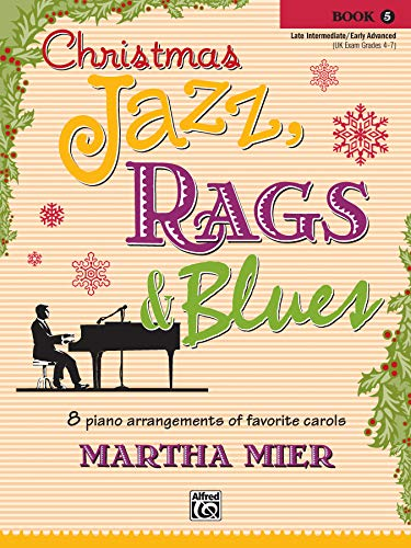 Christmas Jazz, Rags & Blues, Book 5: 8 arrangements of favorite carols for late intermediate to early advanced pianists von Alfred Music