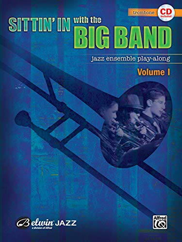 Sittin' In With the Big Band: Trombone: Jazz Ensemble Play-Along von Alfred Music