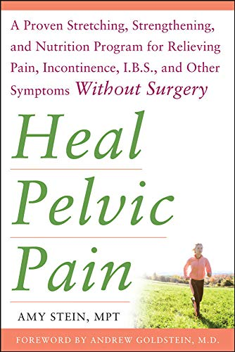 Heal Pelvic Pain: A Proven Stretching, Strengthening, and Nutrition Program for Relieving Pain, Incontinence, I.B.S, and Other Symptoms Without Surgery von McGraw-Hill Education