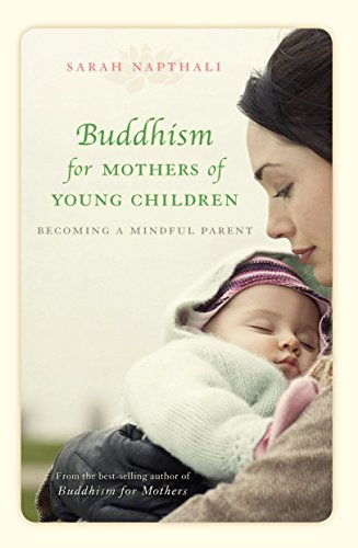 Buddhism for Mothers of Young Children: Becoming a Mindful Parent von Allen & Unwin