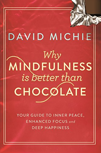 Why Mindfulness is Better Than Chocolate: Your guide to inner peace, enhanced focus and deep happiness von Allen & Unwin