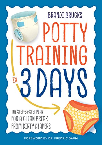 Potty Training in 3 Days: The Step-By-Step Plan for a Clean Break from Dirty Diapers von ALTHEA PR