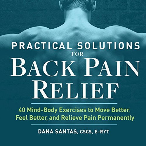 Practical Solutions for Back Pain Relief: 40 Mind-Body Exercises to Move Better, Feel Better, and Relieve Pain Permanently von ALTHEA PR