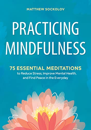Practicing Mindfulness: 75 Essential Meditations to Reduce Stress, Improve Mental Health, and Find Peace in the Everyday von ALTHEA PR