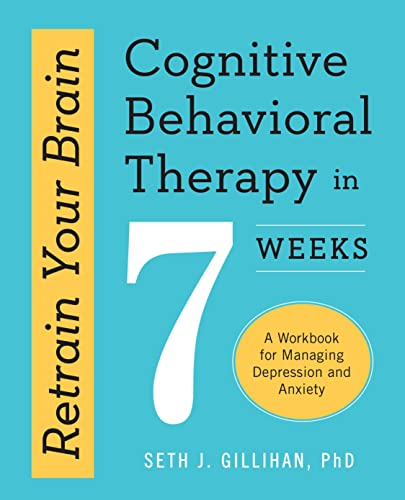 Retrain Your Brain: Cognitive Behavioral Therapy in 7 Weeks: A Workbook for Managing Depression and Anxiety von ALTHEA PR