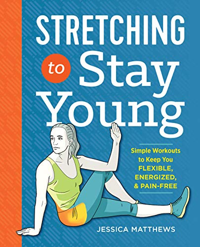 Stretching to Stay Young: Simple Workouts to Keep You Flexible, Energized, and Pain Free von ALTHEA PR