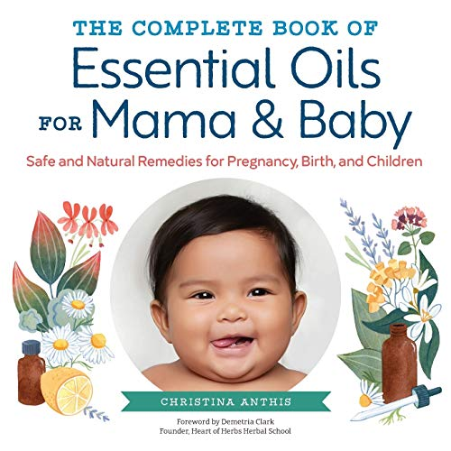 The Complete Book of Essential Oils for Mama and Baby: Safe and Natural Remedies for Pregnancy, Birth, and Children von ALTHEA PR