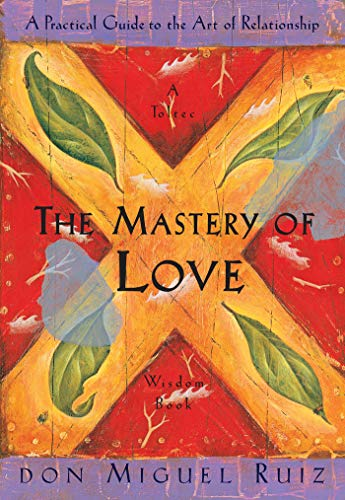 The Mastery of Love: A Practical Guide to the Art of Relationship, A Toltec Wisdom Book von Amber-Allen Publishing