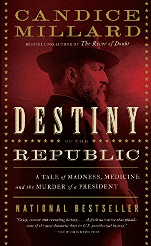 Destiny of the Republic: A Tale of Madness, Medicine and the Murder of a President von Anchor