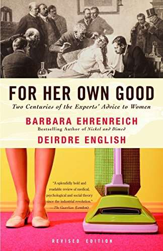 For Her Own Good: Two Centuries of the Experts Advice to Women von Anchor