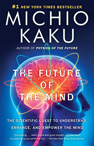 The Future of the Mind: The Scientific Quest to Understand, Enhance, and Empower the Mind von Anchor