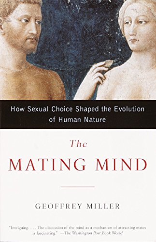 The Mating Mind: How Sexual Choice Shaped the Evolution of Human Nature von Anchor