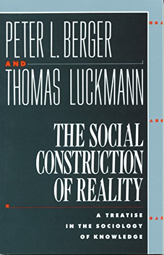 The Social Construction of Reality: A Treatise in the Sociology of Knowledge von Anchor