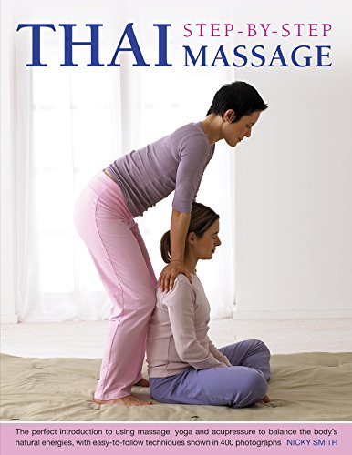 Thai Step-by-step Massage: the Perfect Introduction to Using Massage, Yoga and Accupressure to Balance the Body's Natural Energies, with Easy-to-follow Techniques Shown in 400 Photographs von Anness Publishing
