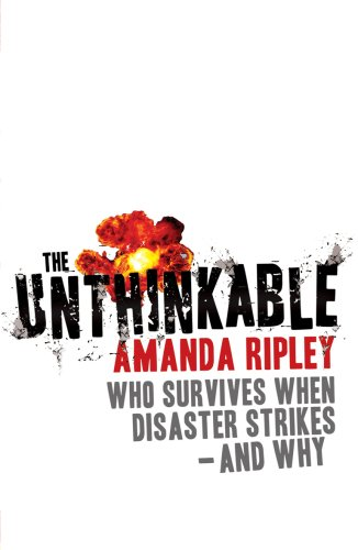 The Unthinkable: Who survives when disaster strikes - and why von Arrow