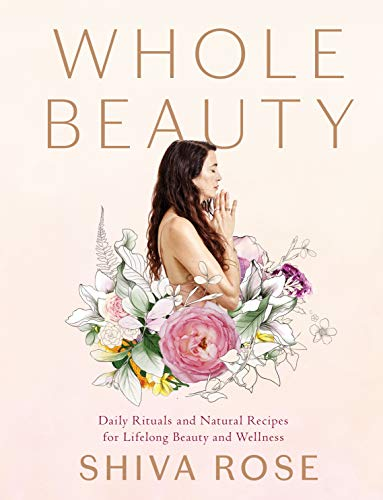 Whole Beauty: Natural Rituals and Recipes for Lifelong Beauty and Wellness von Workman Publishing