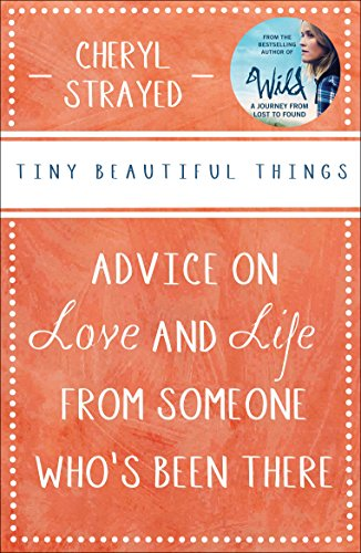 Tiny Beautiful Things: Advice on Love and Life from Someone Who's Been There von Atlantic Books