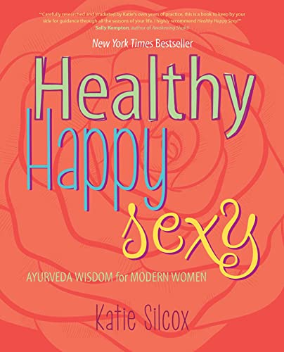 Healthy Happy Sexy: Ayurveda Wisdom for Modern Women von Atria Books/Beyond Words