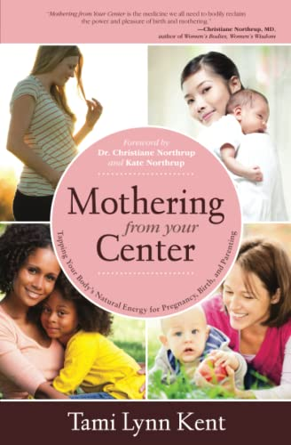 Mothering from Your Center: Tapping Your Body's Natural Energy for Pregnancy, Birth, and Parenting von Atria Books/Beyond Words