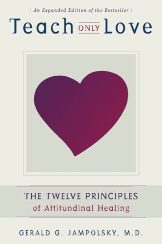 Teach Only Love: The Twelve Principles of Attitudinal Healing von Atria Books/Beyond Words