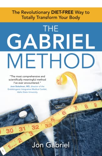 The Gabriel Method: The Revolutionary DIET-FREE Way to Totally Transform Your Body von Atria Books/Beyond Words