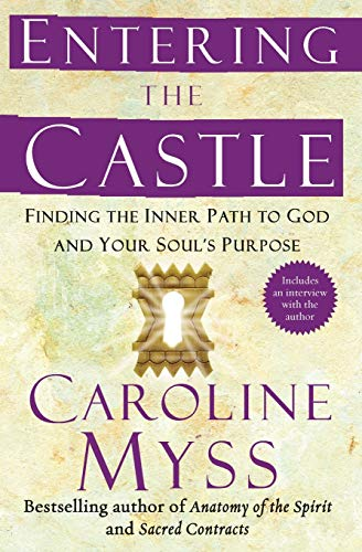 Entering the Castle: Finding the Inner Path to God and Your Soul's Purpose von Atria Books