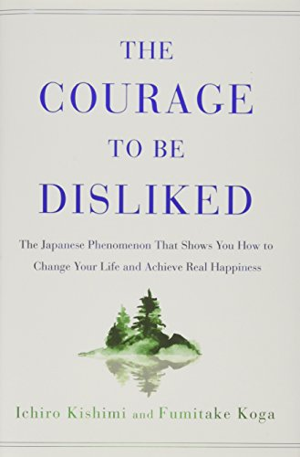 The Courage to Be Disliked: The Japanese Phenomenon That Shows You How to Change Your Life and Achieve Real Happiness von Atria Books