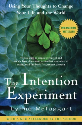 The Intention Experiment: Using Your Thoughts to Change Your Life and the World von Atria Books