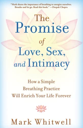 The Promise of Love, Sex, and Intimacy: How A Simple Breathing Practice Will Enrich Your Life Forever von Atria Books