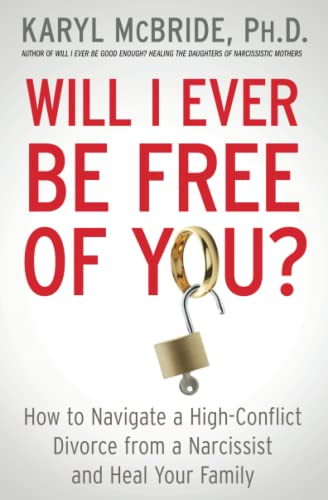 Will I Ever Be Free of You?: How to Navigate a High-Conflict Divorce from a Narcissist and Heal Your Family von Atria Books